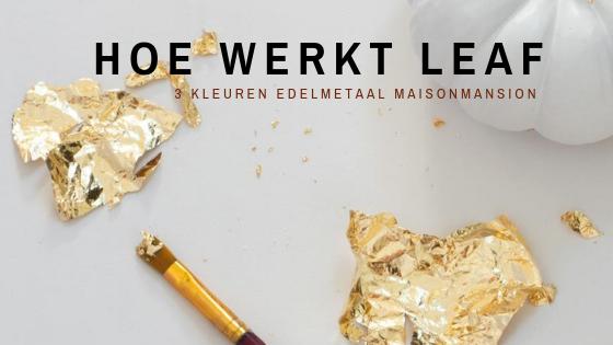 hoe werkt leaf verftechnieken met maisonmansion