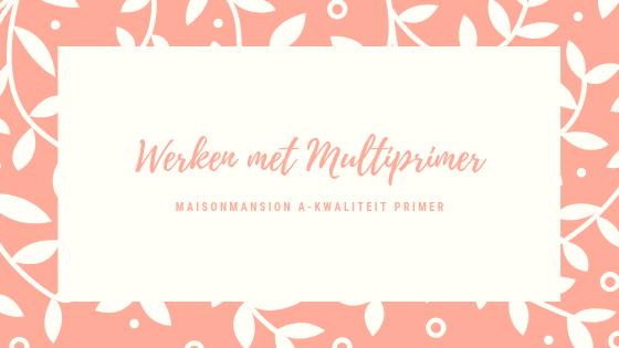 Werken met MaisonMansion multi primer